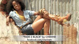 "Cherine ""Fade 2 Black"""