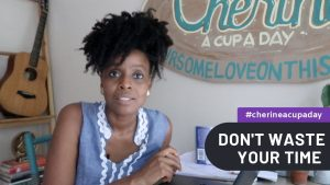 Don't Waste Time | A Cup A Day with Cherine Anderson #cherineacupaday