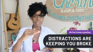 Your Distractions Are Keeping You Broke | A Cup A Day with Cherine Anderson